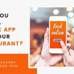 The Main Reasons Why You Need A Mobile App For Your Restaurant