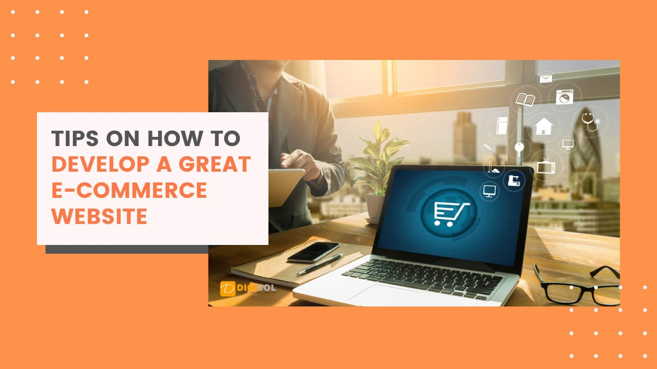 Tips On How To Develop A Great E-Commerce Website