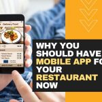 Why You Should Have A Mobile App For Your Restaurant NOW